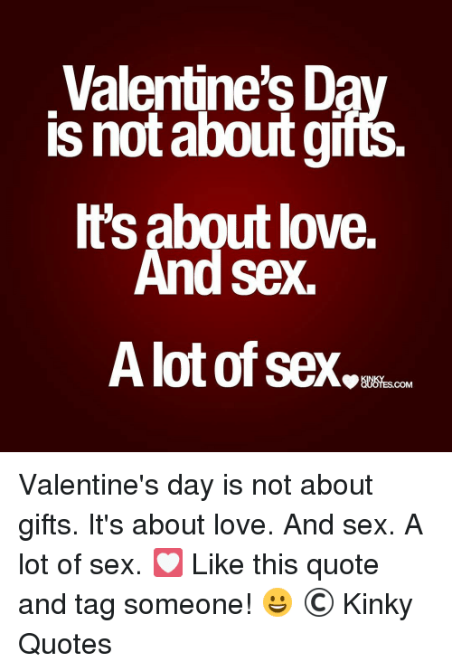 Valentine S Da Is Not Aboutgifts Hts About Love And Sex Alot Of