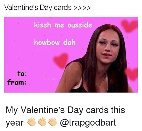 Memes, Valentine's Day, and 🤖: Valentine's Day cards  kissh me ousside  howbow dah  to:  from: My Valentine's Day cards this year 👏🏼👏🏼👏🏼 @trapgodbart