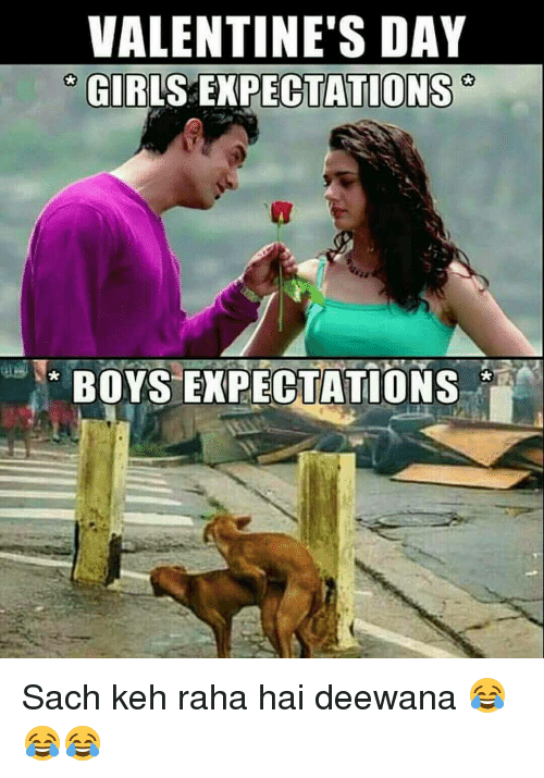 Girls, Memes, and Valentine's Day: VALENTINE'S DAY  GIRLS TIONS  BOYS EXPECTATIONS Sach keh raha hai deewana 😂😂😂