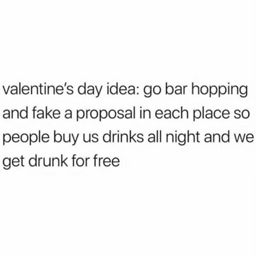 Get Place Go Each Hopping Me me Drunk In Meme For So People Night Us We Buy Idea Bar All On Day A Valentine's Drinks Proposal And Fake Free