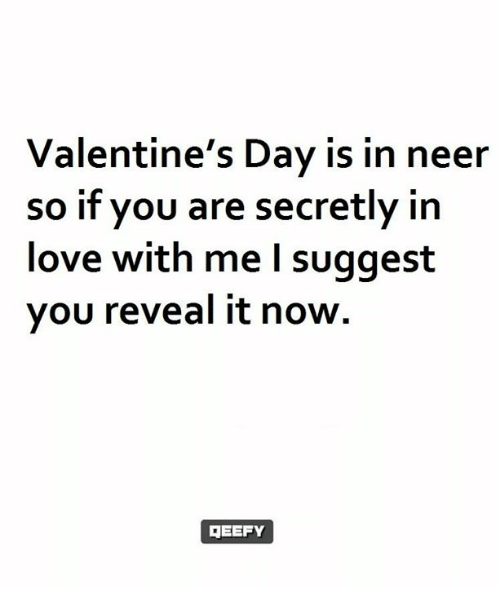 Memes, 🤖, and Valentine: Valentine's Day is in neer  so if you are secretly in  love with me suggest  you reveal it now  GEEFY