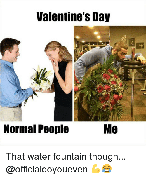Gym, Valentineu0027s Day, And Water: Valentineu0027s Day Me Normal People That  Water Fountain