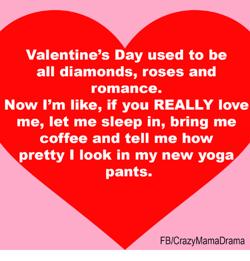Valentine S Day Used To Be All Diamonds Roses And Romance Now I M