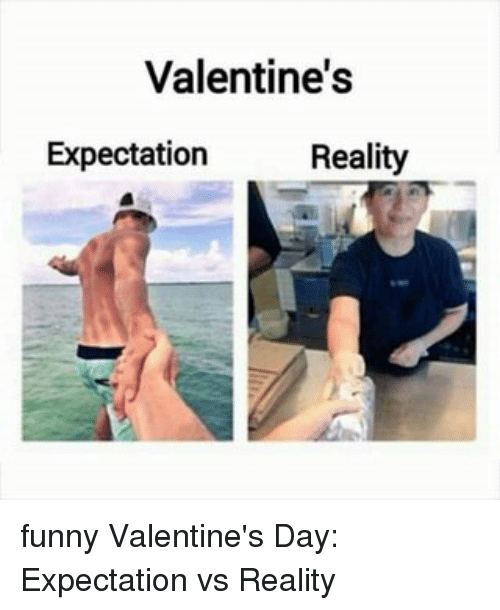 Memes, 🤖, And Expectedly: Valentineu0027s Expectation Reality Funny  Valentineu0027s Day: Expectation Vs