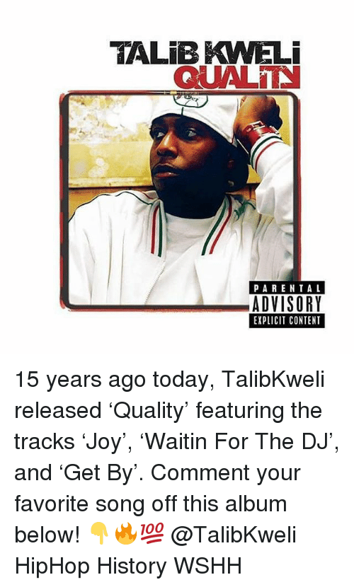 Memes, Parental Advisory, and Wshh: VALIBKWELi  QUALT  PARENTAL  ADVISORY  EXPLICIT CONTENT 15 years ago today, TalibKweli released 'Quality' featuring the tracks 'Joy', 'Waitin For The DJ', and 'Get By'. Comment your favorite song off this album below! 👇🔥💯 @TalibKweli HipHop History WSHH
