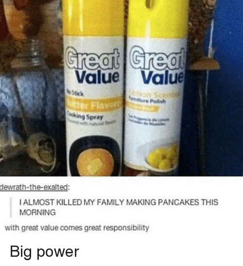 Family, Power, and Responsibility: Value Value  Stick  itter Fla  e Polish  ing Spray  dewrath-the-exalted:  IALMOST KILLED MY FAMILY MAKING PANCAKES THIS  MORNING  with great value comes great responsibility Big power