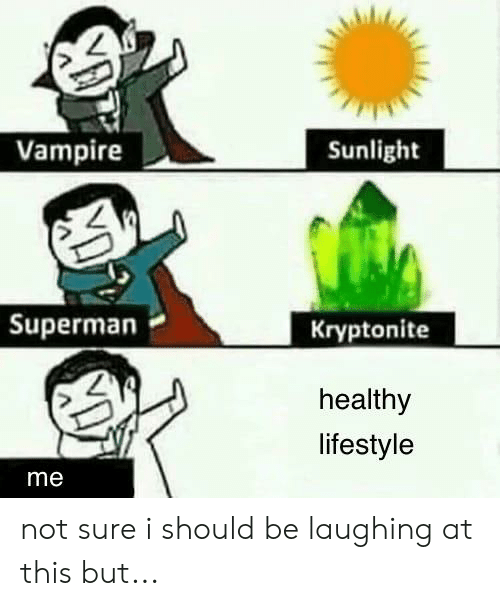 Reddit, Superman, and Lifestyle: Vampire  Sunlight  Superman  Kryptonite  healthy  lifestyle  me not sure i should be laughing at this but...
