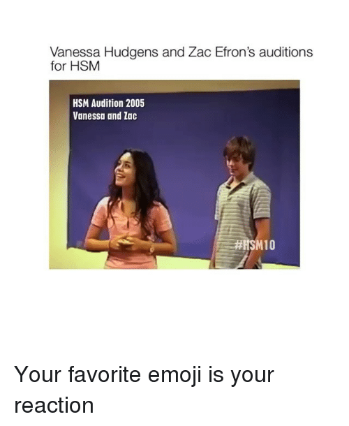 Emoji, Memes, and Vanessa Hudgens: Vanessa Hudgens and Zac Efron's auditions  for HSM  HSM Audition 2005  Vanessa and lac  M10 Your favorite emoji is your reaction