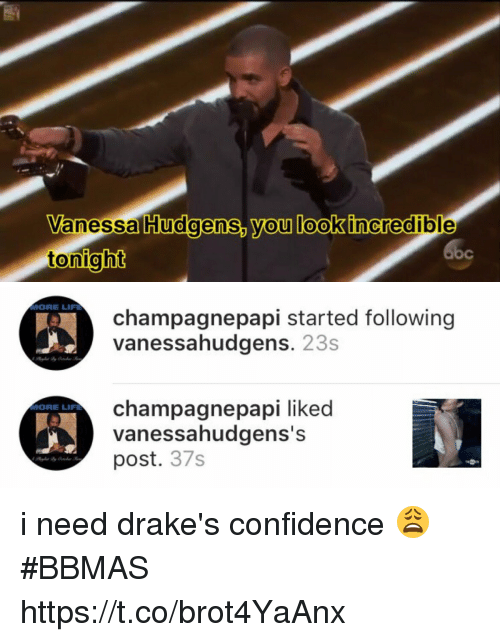 Confidence, Funny, and Life: Vanessa Hudgens, you look incredible  tonight   MORE LIF12  MORE LIFE  champagnepapi started following  vanessahudgens. 23s  champagne papi liked  vanessahudgens's  post. 37s i need drake's confidence 😩 #BBMAS https://t.co/brot4YaAnx