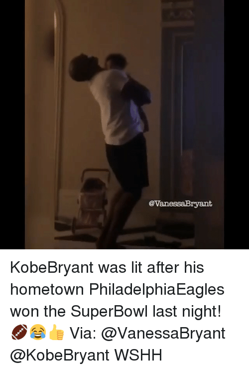 Lit, Memes, and Wshh: @VanessaBryant KobeBryant was lit after his hometown PhiladelphiaEagles won the SuperBowl last night! 🏈😂👍 Via: @VanessaBryant @KobeBryant WSHH