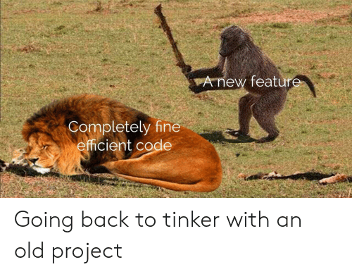 Old, Back, and Code: vAnew featur  Completely fine  efficient code Going back to tinker with an old project