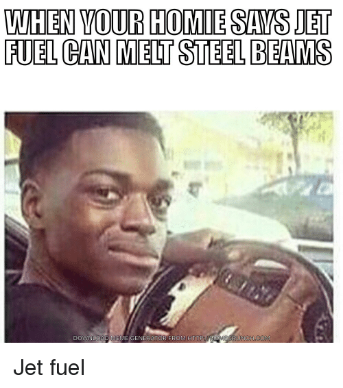 Homie, Saw, and Http: VANHEN YOUR HOMIE SAWS JET  FUEL CAN MELT STEEL BEAMS  DOWNLOAD ME  GENERATOR FROM HTTP WMEMECRUNCH COM Jet fuel