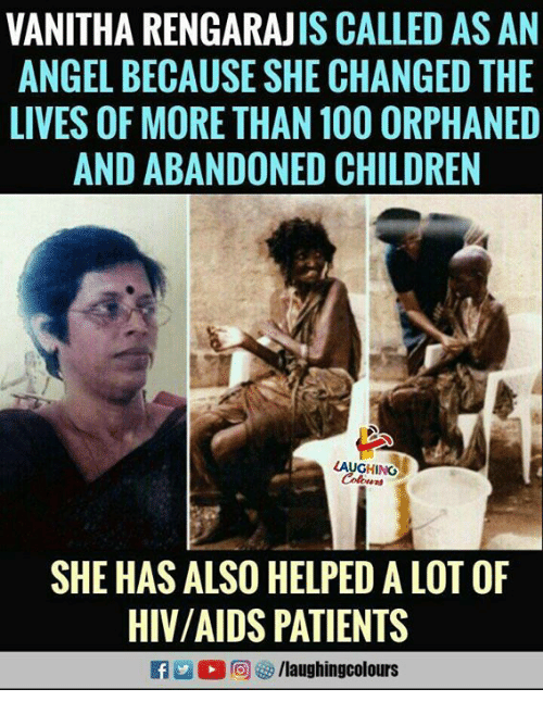 Anaconda, Children, and Angel: VANITHA RENGARAJIS CALLED AS AN  ANGEL BECAUSE SHE CHANGED THE  LIVES OF MORE THAN 100 ORPHANED  AND ABANDONED CHILDREN  LAUGHING  SHE HAS ALSO HELPED A LOT OF  HIV/AIDS PATIENTS  向63/laughingcolours