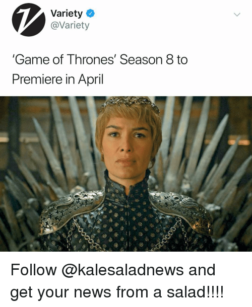 Variety Game Of Thrones Season 8 To Premiere In April Follow And