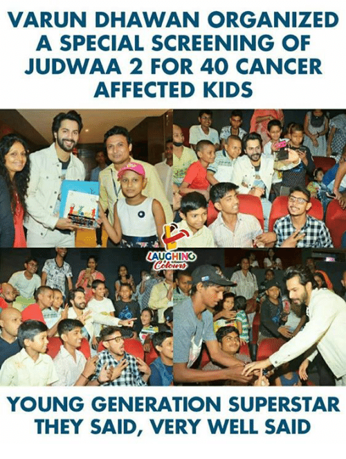 Cancer, Kids, and Indianpeoplefacebook: VARUN DHAWAN ORGANIZED  A SPECIAL SCREENING OF  JUDWAA 2 FOR 40 CANCER  AFFECTED KIDS  AUGHING  YOUNG GENERATION SUPERSTAR  THEY SAID, VERY WELL SAID