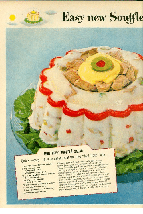 """Chill, Juice, and Whip: Vasy new Souffle  MONTEREY SOUFFLE SALAD  Quick- easy- a tuna salad treat the new """"fast frost"""" way  1 peckege lemen-flevared gelatin Dissolve gelatin in hot water. Add cold water  lemmon juice, Real Mayonnaise and 14 tsp, salt.  Blend well with rotary beater. Pour into refrigerator  freczing tray. Quick chill in freezing unit (without  changnSonrol) isto 20 minutes, or until tim  about I inch from edge but soft in center. Turn  misture into bowl and whip with rotary beater until  eup eald water  2 toblespoens lemen juice  ½ Cup HELLMANNS or BEST FOODS  One Fá ean STAR-KIST  Chunk Style Tune  4 evp chopped evcumber or celery mold or indivindual  cu sieed stufted elives  2 tablespaons chepped pimiento Garnish with salad  i reaspeon grated enien  Fold in remaining ingredics Pour ito I-quart  Chill until firm in refriger-  ator (eat reezing unit) 30 to 60 mievutes. Unmold  Real Mayonnaise, if desired. Yield: 4 to 6 servings  Serve with more Tuna and"""