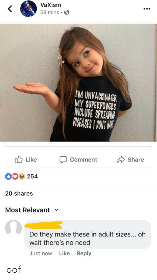 Superpowers, Adult, and S&m: VaXism  58 mins S  M UNVACCINATED  MY SUPERPOWERS  NCLUDE SPREAIN  ISEASES I PONT  CommentShare  254  20 shares  Most Relevant  Do they make these in adult sizes... oh  wait there's no need  Just now Like Reply oof
