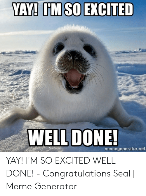 Vay Im So Excited Well Done Memegeneratornet Yay I M So Excited Well Done Congratulations Seal Meme Generator Meme On Me Me Your daily dose of fun! vay im so excited well done