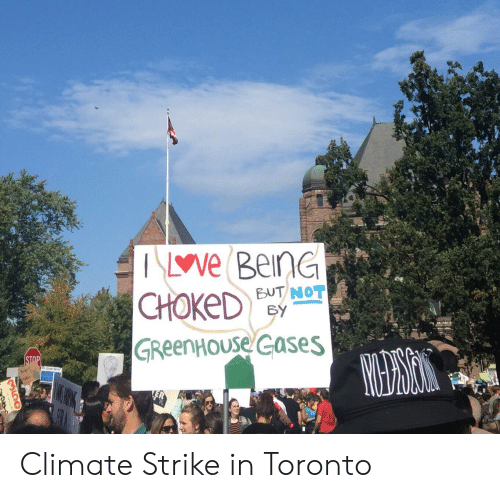 Toronto, Strike, and Stop: ve BeinG  CHOKED  BUT NOT  BY  GReenHouse Gases  MARian  STOP  AUTU  PELT  Heber  OCTS Climate Strike in Toronto