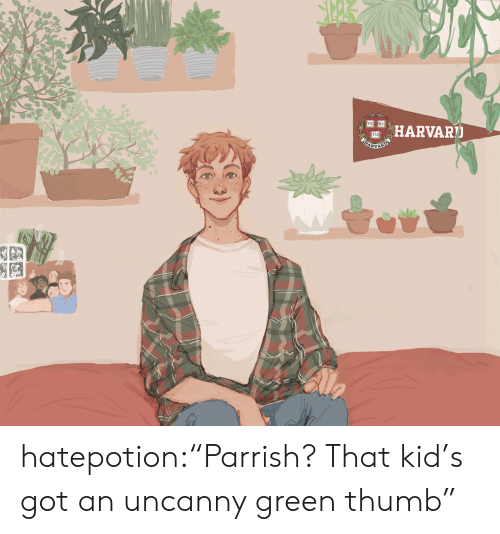 "Target, Tumblr, and Blog: VE RI  HARVART  TAS hatepotion:""Parrish? That kid's got an uncanny green thumb"""