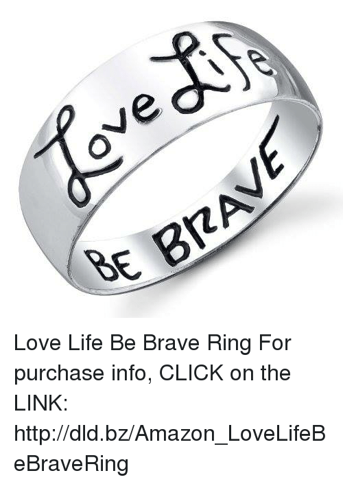 Ve Rse Brac Love Life Be Brave Ring For Purchase Info Click On The