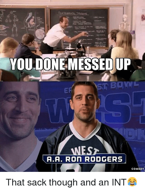 Memes, 🤖, and Int: VEETEERAT  YOU DONE MESSED UP  WESz  A.A. Ron RODGERS  COMEDY That sack though and an INT😂
