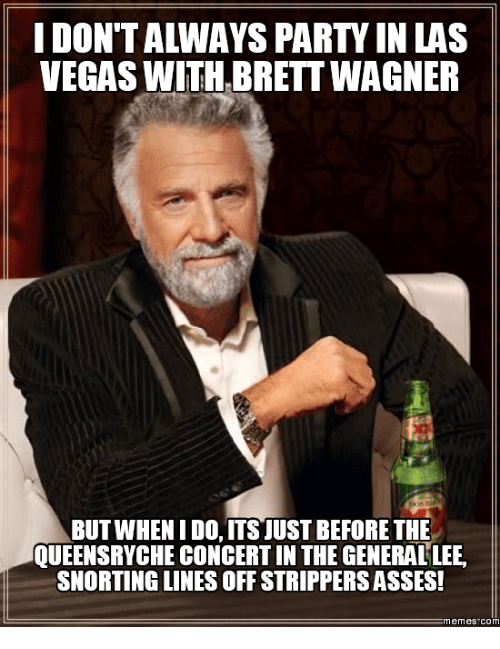 vegas with brett wagner but when ido its just before 18752887 ✅ 25 best memes about queensryche queensryche memes
