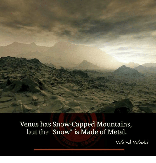 "Memes, Snow, and Venus: Venus has Snow-Capped Mountains,  but the ""Snow"" is Made of Metal.  ein  or"