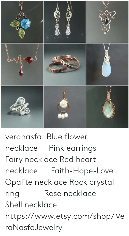Love, Tumblr, and Blog: veranasfa:  Blue flower necklace     Pink earrings         Fairy necklace Red heart necklace      Faith-Hope-Love   Opalite necklace Rock crystal ring           Rose necklace      Shell necklace https://www.etsy.com/shop/VeraNasfaJewelry