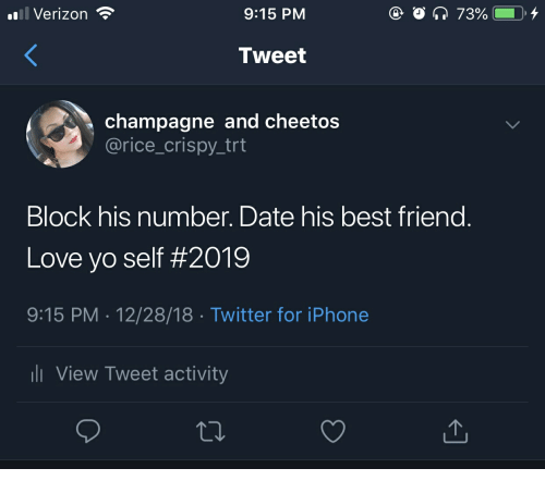 Best Friend, Cheetos, and Iphone: Verizon  9:15 PM  Tweet  champagne and cheetos  @rice_crispy.trt  Block his number. Date his best friend  Love yo self #2019  9:15 PM 12/28/18 Twitter for iPhone  View Tweet activity