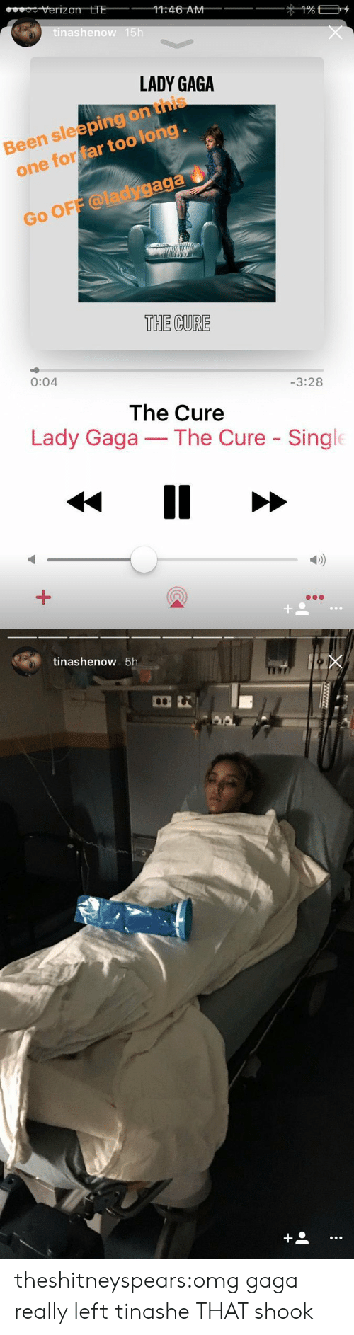 Lady Gaga, Omg, and Target: verizon LTE  1:46 AM  nashenow  LADY GAGA  Been sleeping on this  one for far too long  d  aga  Go OFF @ladyg  THE CURE  0:04  -3:28  The Cure  Lady Gaga-The Cure Single  D)   tinashenow 5h theshitneyspears:omg gaga really left tinashe THAT shook