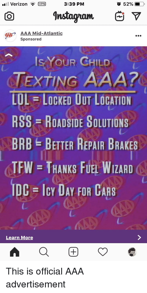 Cars, Lol, and Texting: .Verizon VPN  3:39 PM  O 52%  AAA Mid-Atlantic  Sponsored  W7  ls-YOUR CHI!  TEXTING AAA?  LOL LOCKED OUT LOCATION  RSS ROADSIDE SOLUTIONS  BRBETTER REPAIR BRAKES  TFW = THANKS FUEL WIZARD  DC ICY DAY FOR CARS  LD  2  Learn More