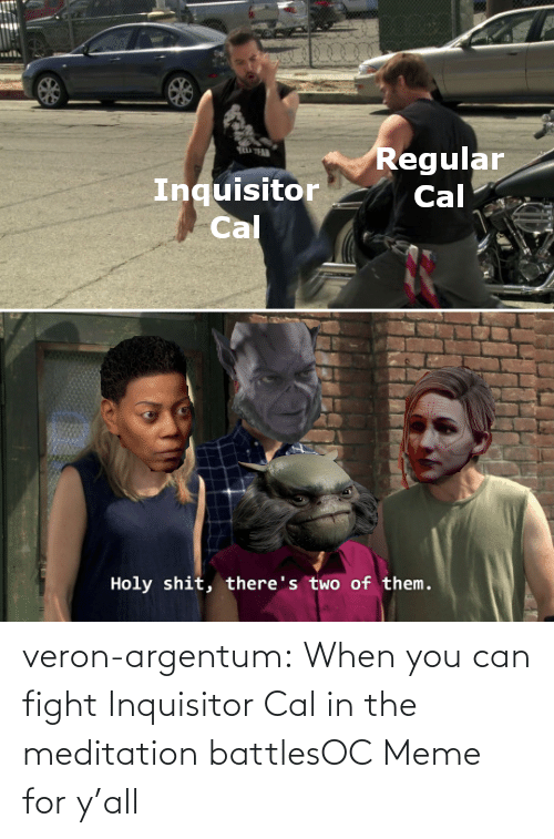 Meme, Tumblr, and Blog: veron-argentum:  When you can fight Inquisitor Cal in the meditation battlesOC Meme for y'all