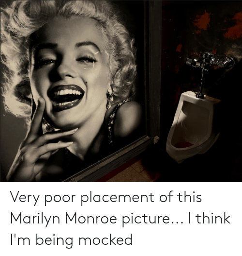 Funny, Marilyn Monroe, and Think: Very poor placement of this Marilyn Monroe picture... I think I'm being mocked