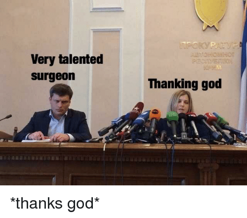 God, Surgeon, and Thanks: Very talented  surgeon  Thanking god *thanks god*