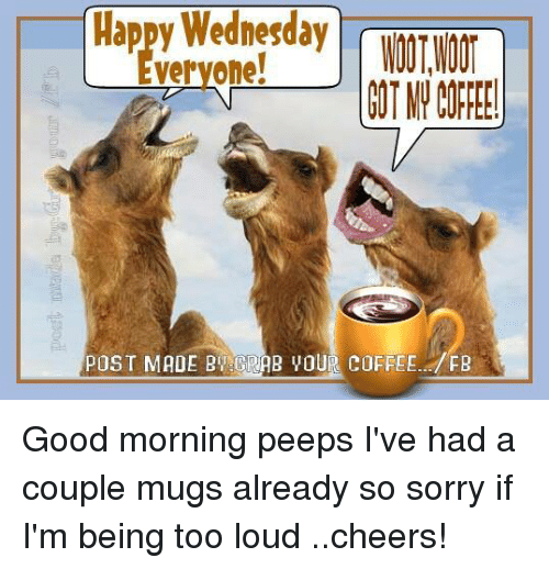 Veryone Post Made By Grab Our Coffee Fb Good Morning Peeps Ive Had