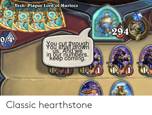 """Hearstone, Plague, and Lord: Vesh, Plague Lord of Murlocs  294  O/4  You cut through  You shall drown  uS. And we  in our numbers.  """"kéëp coming.  1 Classic hearthstone"""