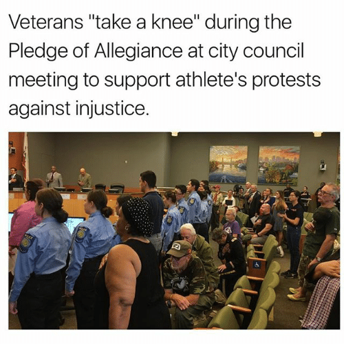 "Memes, Pledge of Allegiance, and 🤖: Veterans ""take a knee"" during the  Pledge of Allegiance at city council  meeting to support athlete's protests  against injustice.  0"