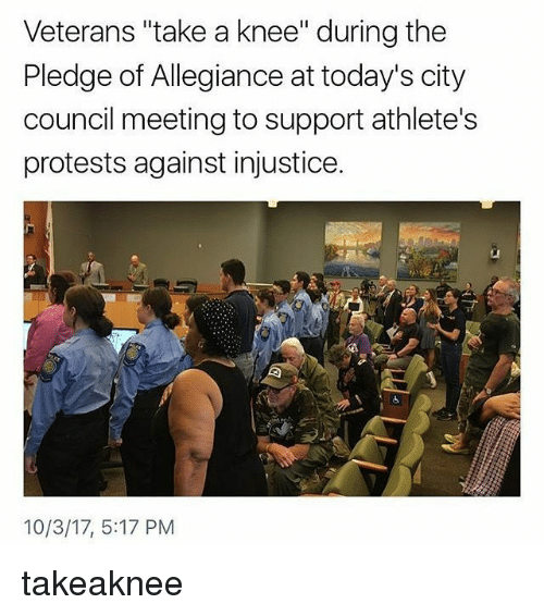 "Memes, Pledge of Allegiance, and 🤖: Veterans ""take a knee"" during the  Pledge of Allegiance at today's city  council meeting to support athlete's  protests against injustice  10/3/17, 5:17 PM takeaknee"