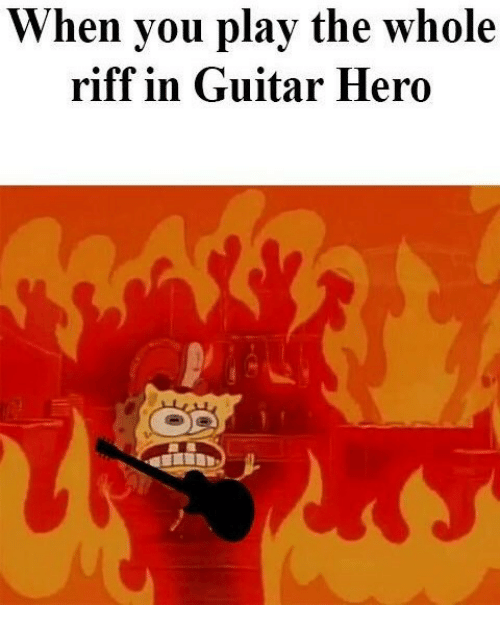 Guitar, Hero, and Guitar Hero: Vhen you play the whole  riff in Guitar Hero