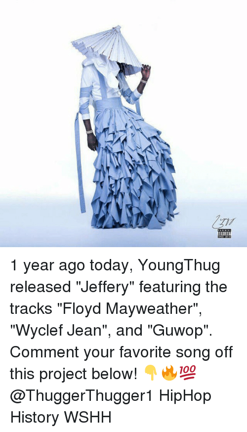 "Floyd Mayweather, Mayweather, and Memes: VHI 1 year ago today, YoungThug released ""Jeffery"" featuring the tracks ""Floyd Mayweather"", ""Wyclef Jean"", and ""Guwop"". Comment your favorite song off this project below! 👇🔥💯 @ThuggerThugger1 HipHop History WSHH"
