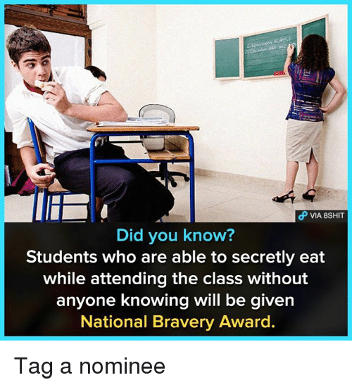 Memes, 🤖, and Class: VIA 8SHIT  Did you know?  Students who are able to secretly eat  while attending the class without  anyone knowing will be given  National Bravery Award. Tag a nominee