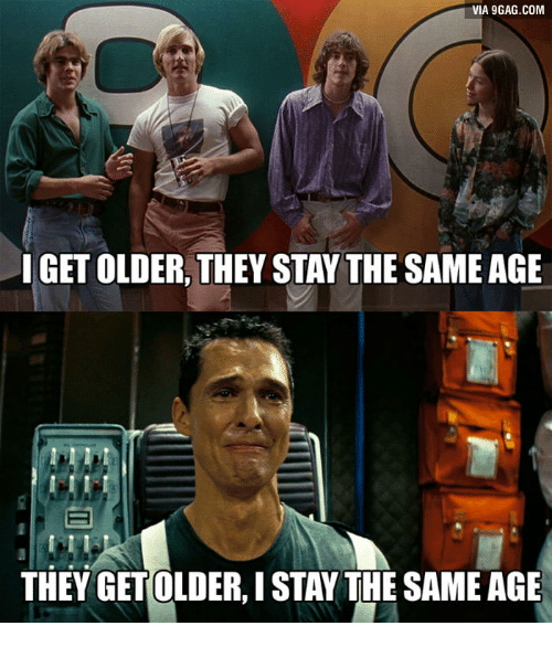 via 9gag com i get older they stay the same age 16511382 ✅ 25 best memes about alright alright alright matthew