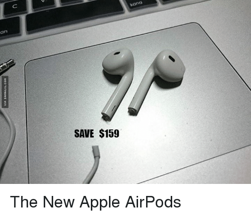 Apple, Memes, and Appl: VIA DAMNLOL.00H  wo  no  an  SAVE $159 The New Apple AirPods