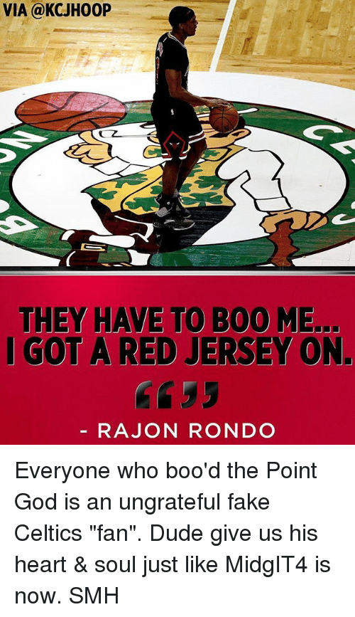 """Dude, Fake, and God: VIA @KCJH00P  THEY HAVE TO B00 ME.  I GOT A RED JERSEY ON.  RAJON RONDO Everyone who boo'd the Point God is an ungrateful fake Celtics """"fan"""". Dude give us his heart & soul just like MidgIT4 is now. SMH"""