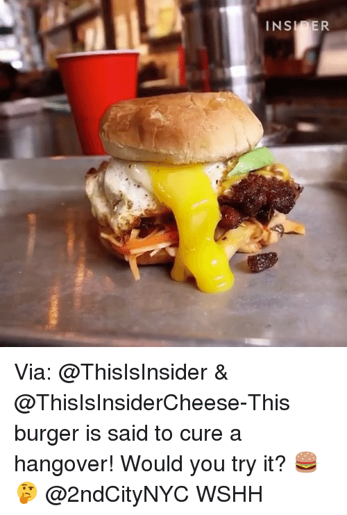 Memes, Wshh, and Hangover: Via: @ThisIsInsider & @ThisIsInsiderCheese-This burger is said to cure a hangover! Would you try it? 🍔🤔 @2ndCityNYC WSHH