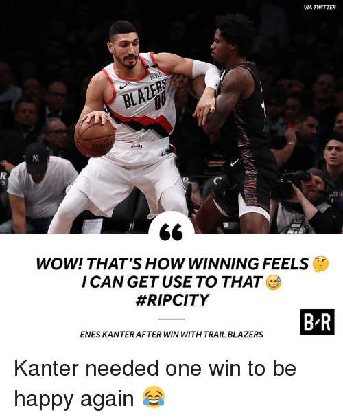 Enes Kanter, Twitter, and Wow: VIA TWITTER  9  ripcitg  WOW! THAT'S HOW WINNING FEELS  I CAN GET USE TO THAT  #RIPCITY  B R  ENES KANTER AFTER WIN WITH TRAIL BLAZERS Kanter needed one win to be happy again 😂