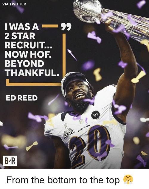 Twitter, Star, and Ed Reed: VIA TWITTER  IWAS A-99  2 STAR  RECRUIT...  NOW HOF.  BEYOND  THANKFUL.  ED REED  Art  BR From the bottom to the top 😤