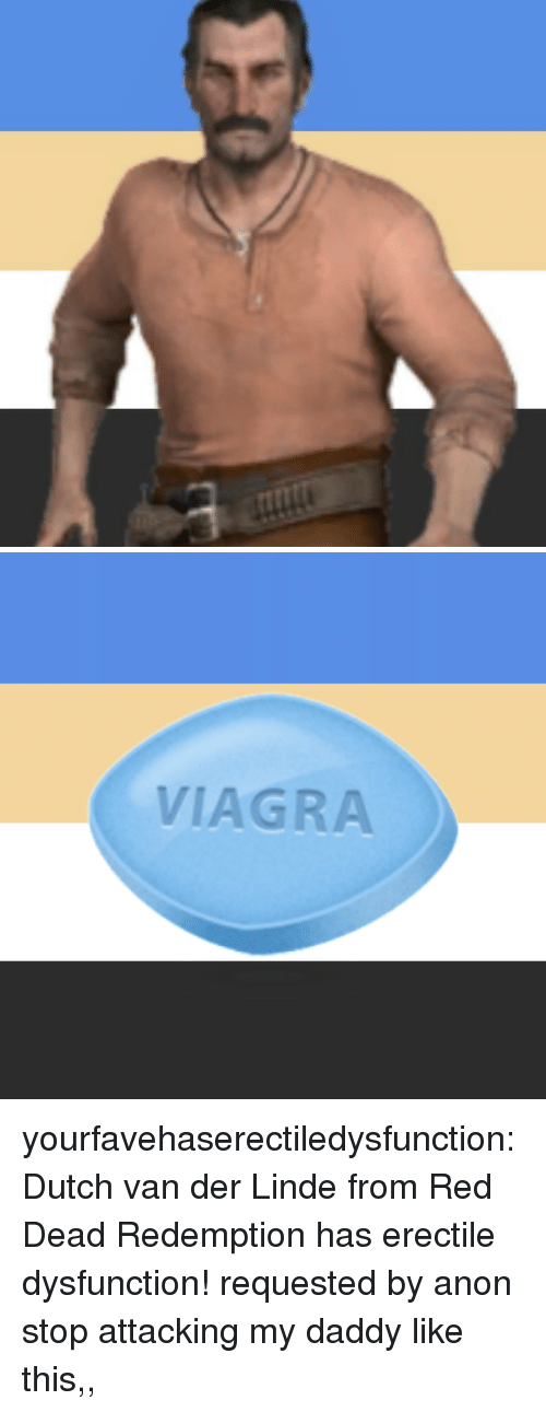 Tumblr, Blog, and Viagra: VIAGRA yourfavehaserectiledysfunction:  Dutch van der Linde from Red Dead Redemption has erectile dysfunction!  requested by anon   stop attacking my daddy like this,,