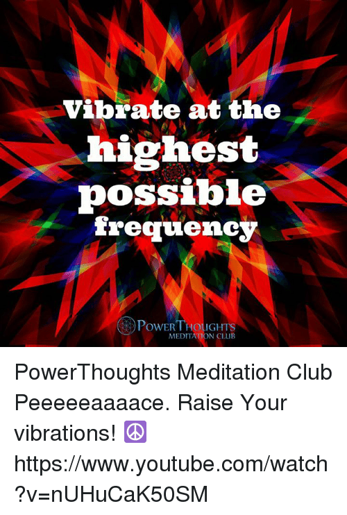 Vibrate at the Highest Possible Frequency OPowER THouGHTS MEDITATION